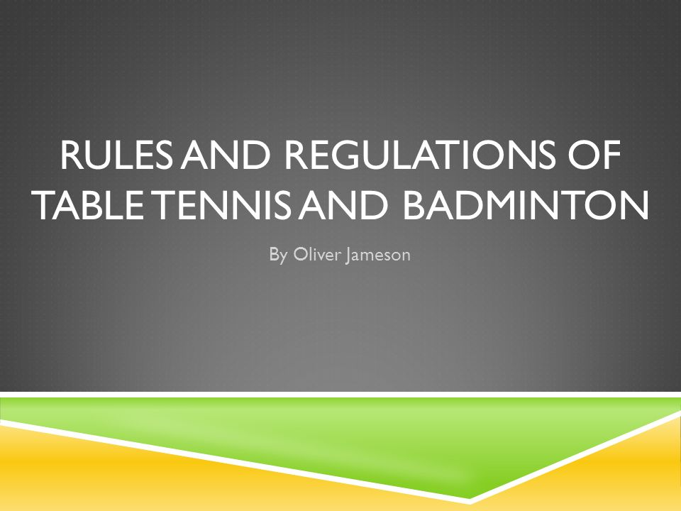 Rules and Regulations of table tennis and badminton